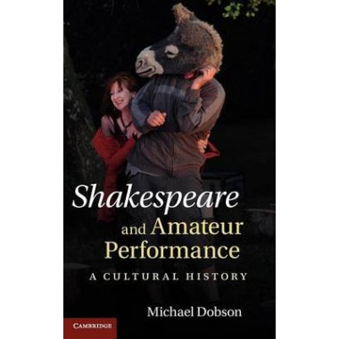 Shakespeare and Amateur Performance :A Cultural History