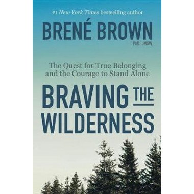 Braving the Wilderness :The Quest for True Belonging and the Courage to Stand Alone