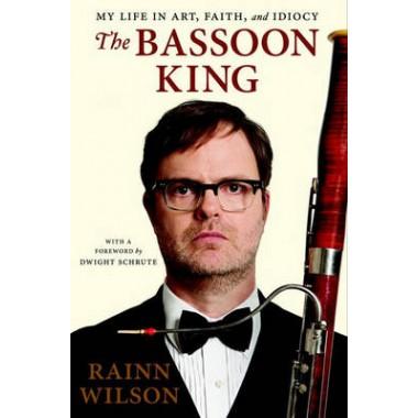 The Bassoon King :My Life in Art, Faith and Idiocy
