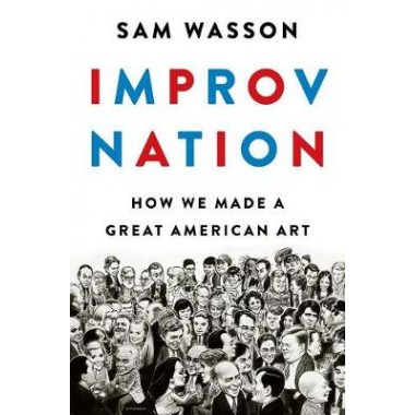 Improv Nation :How We Made a Great American Art