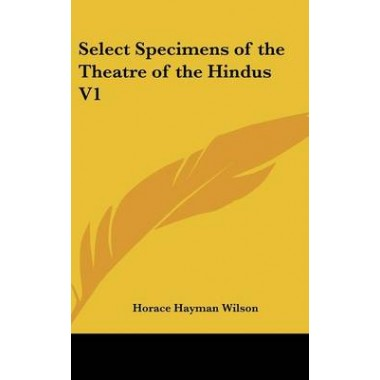 Select Specimens of the Theatre of the Hindus V1
