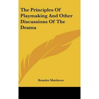 The Principles of Playmaking and Other Discussions of the Drama