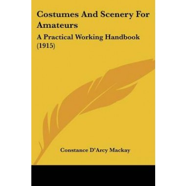 Costumes and Scenery for Amateurs :A Practical Working Handbook (1915)