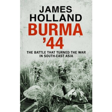 Burma '44 :The Battle That Turned Britain's War in the East