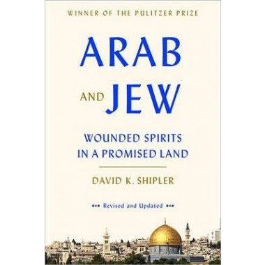 Arab and Jew :Wounded Spirits in a Promised Land