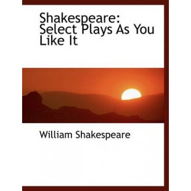 Shakespeare :Select Plays as You Like It