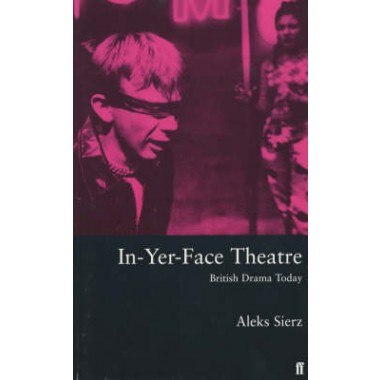 In-Yer-Face Theatre :British Drama Today