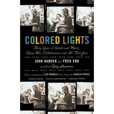 Colored Lights :Forty Years of Words and Music, Show Biz, Collaboration, and All That Jazz