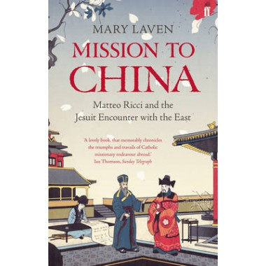 Mission to China :Matteo Ricci and the Jesuit Encounter with the East