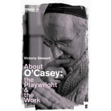 About O'Casey :The Playwright and the Work
