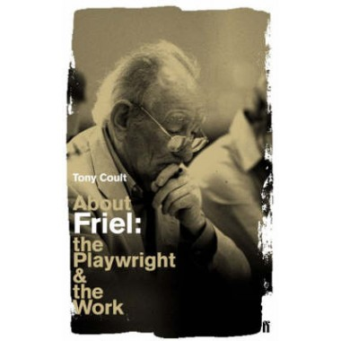 About Friel :The Playwright and the Work
