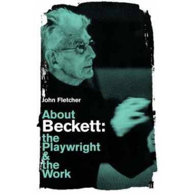 About Beckett :The Playwright and the Work