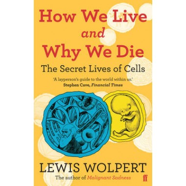How We Live and Why We Die :the secret lives of cells