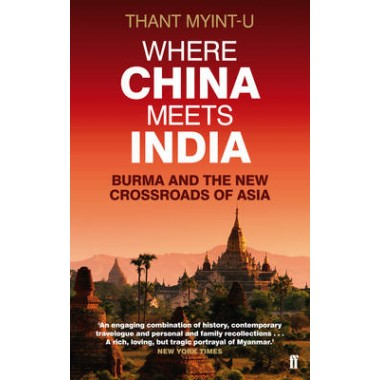Where China Meets India :Burma and the New Crossroads of Asia