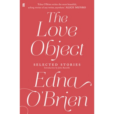 The Love Object :Selected Stories of Edna O'Brien