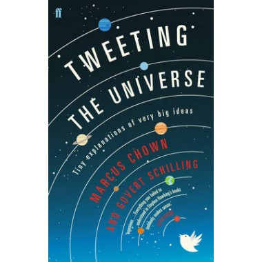 Tweeting the Universe :Tiny Explanations of Very Big Ideas