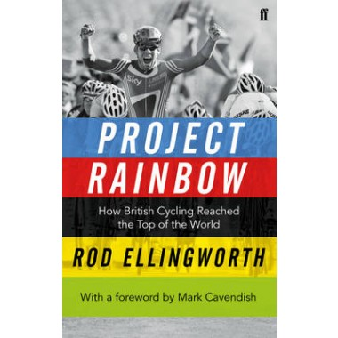 Project Rainbow :How British Cycling Reached the Top of the World