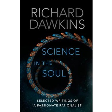 Science in the Soul :Selected Writings of a Passionate Rationalist