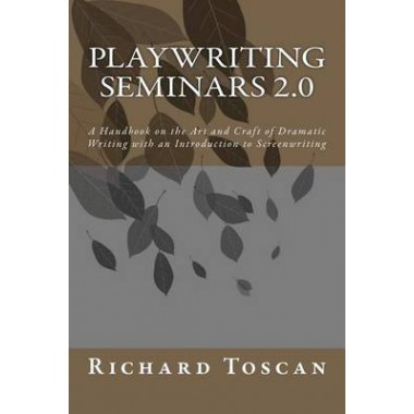 Playwriting Seminars 2.0 :A Handbook on the Art and Craft of Dramatic Writing with an Introduction to Screenwriting