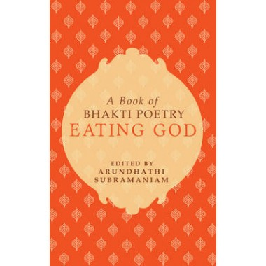 Eating God :A Book of Bhakti Poetry