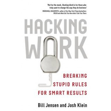 Hacking Work :Breaking Stupid Rules for Smart Results