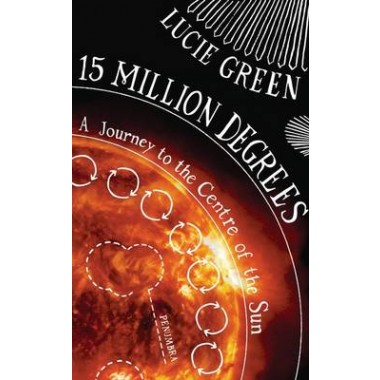 15 Million Degrees :A Journey to the Centre of the Sun