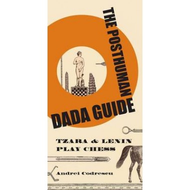 The Posthuman Dada Guide :tzara and lenin play chess