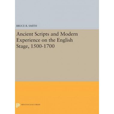 Ancient Scripts and Modern Experience on the English Stage, 1500-1700