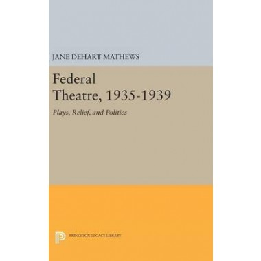 Federal Theatre, 1935-1939 :Plays, Relief, and Politics