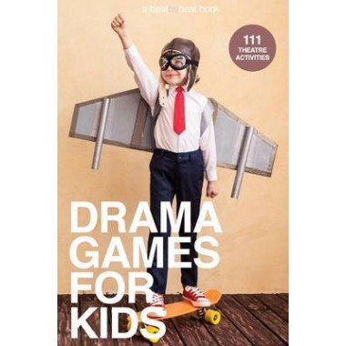 Drama Games for Kids :111 of Today's Best Theatre Games