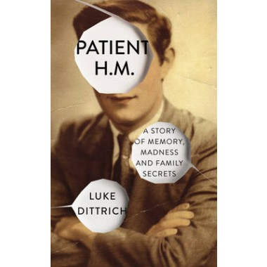 Patient H.M. :A Story of Memory, Madness and Family Secrets