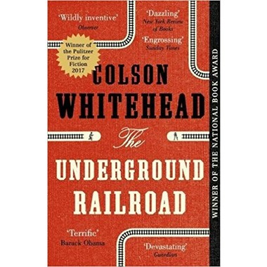 The Underground Railroad :Winner of the Pulitzer Prize for Fiction 2017