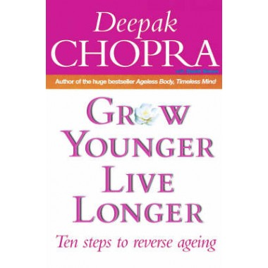 Grow Younger, Live Longer :Ten steps to reverse ageing