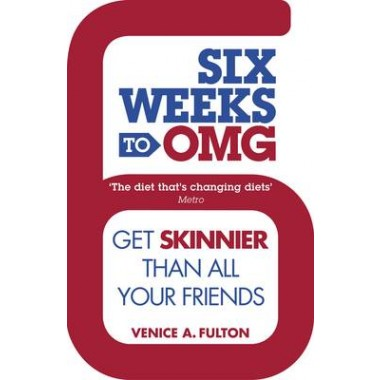Six Weeks to OMG :Get skinnier than all your friends