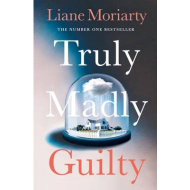 Truly Madly Guilty :From the bestselling author of Big Little Lies, now an award winning TV series