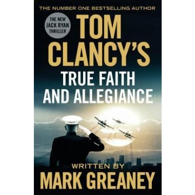 Tom Clancy's True Faith and Allegiance :INSPIRATION FOR THE THRILLING AMAZON PRIME SERIES JACK RYAN