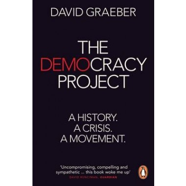 The Democracy Project :A History, A Crisis, A Movement