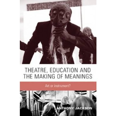 Theatre, Education and the Making of Meanings :Art or Instrument?