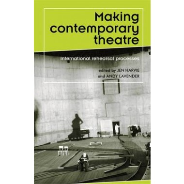 Making Contemporary Theatre :International Rehearsal Processes