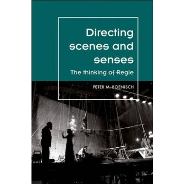 Directing Scenes and Senses :The Thinking of Regie