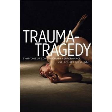 Trauma-Tragedy :Symptoms of Contemporary Performance