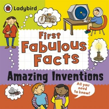 Amazing Inventions: Ladybird First Fabulous Facts