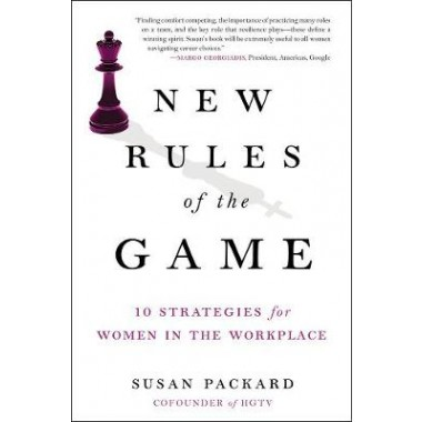 New Rules Of The Game :10 Stretegies for Women in the Workplace