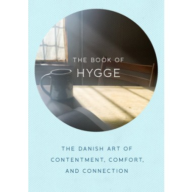 The Book of Hygge :The Danish Art of Contentment, Comfort, and Connection