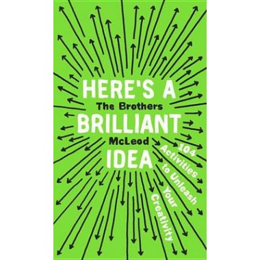 Here's a Brilliant Idea :104 Activities to Unleash Your Creativity