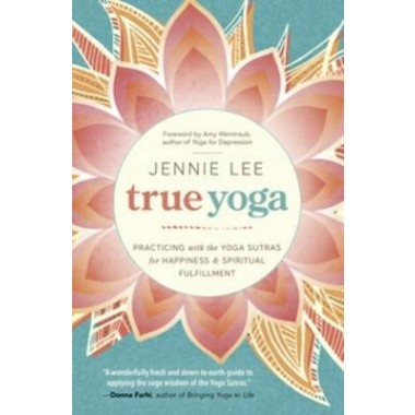 True Yoga :Practicing with the Yoga Sutras for Happiness and Spiritual Fulfillment