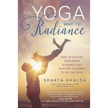 Yoga Way to Radiance :How to Follow Your Inner Guidance and Nurture Children to Do the Same