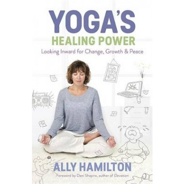Yogas Healing Power :Looking Inward for Change, Growth, and Peace