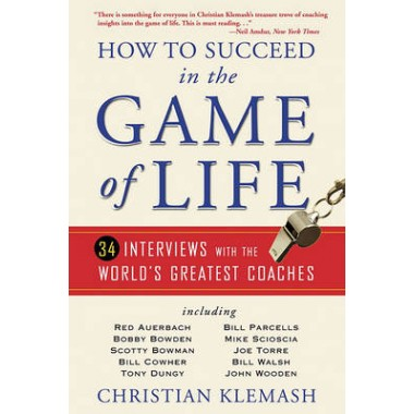 How to Succeed in the Game of Life :34 Interviews with the World's Greatest Coaches