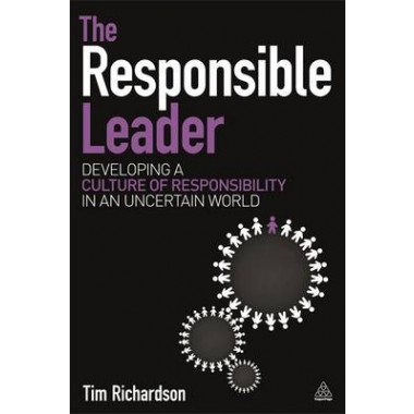 The Responsible Leader :Developing a Culture of Responsibility in an Uncertain World